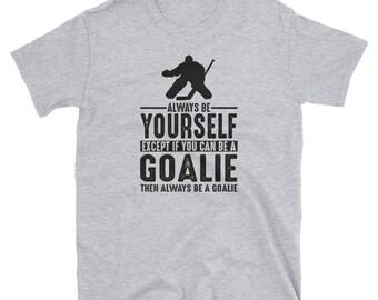 df9d62e9 Goalie Shirt Goalie Gift Always Be Yourself Spirit Animal Apparel Art