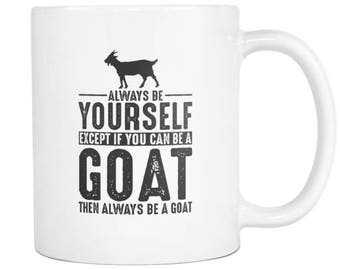 Goat Mug, Goat Gift ,Always be Yourself , Goat Coffee Mug - Tea Cup 11oz