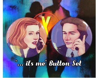 "X Files | ""...it's me"" Button set. 1.25 inches"