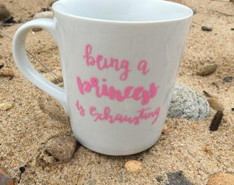 Being a Princess is Exhausting Coffee Mug // Princess Gift // Coworker Gift// Funny Coffee Mug // Gifts For Her // Gifts Under 10
