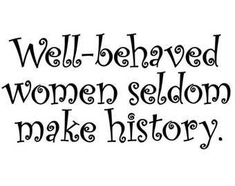 Well-behaved women seldom make history iron-on decal