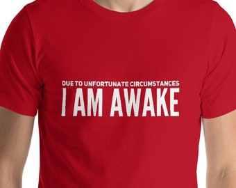 1be4d60a3 Due to Unfortunate Circumstances I Am Awake T-Shirt Funny Lazy Tee Shirt  Vulgar Funny Novelty Tees Lazy Gift Funny Gag