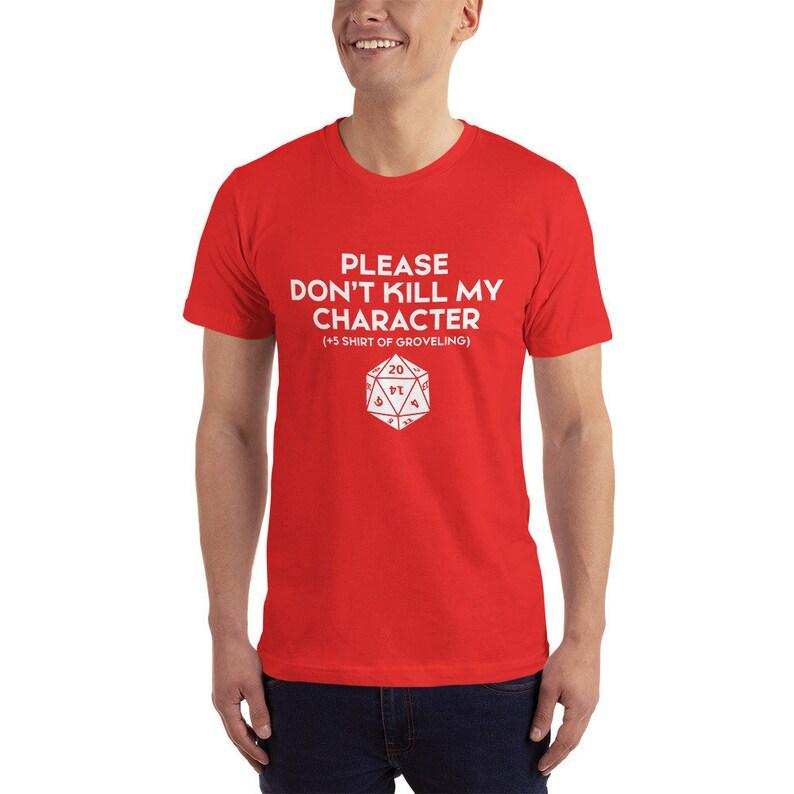 Please Dont Kill My Character T-Shirt