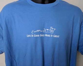 Life is good dogs make it great T shirt