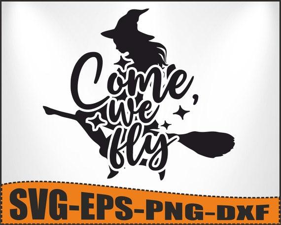 Come We Fly, Happy Halloween cut file svg, Hocus Pocus Png, Commercial Use, Svg Dxf Eps Png, Silhouette, Cricut, Digital, Hocus Pocus Shirt