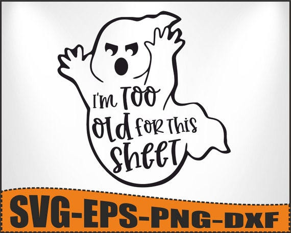 Funny Halloween Svg, I'm Too Old For This Sheet Svg, Mom Halloween, Halloween Vector, Dxf Eps Png, Silhouette, Cricut, Cameo, Digital