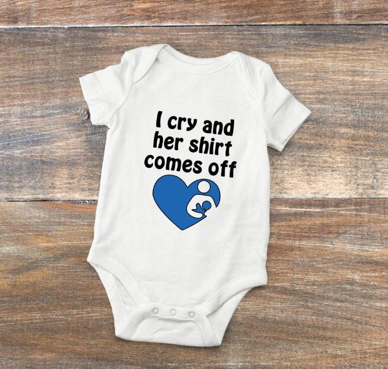 Baby Breastfeeding Bodysuit I Cry and her Shirt Comes Off Onesie