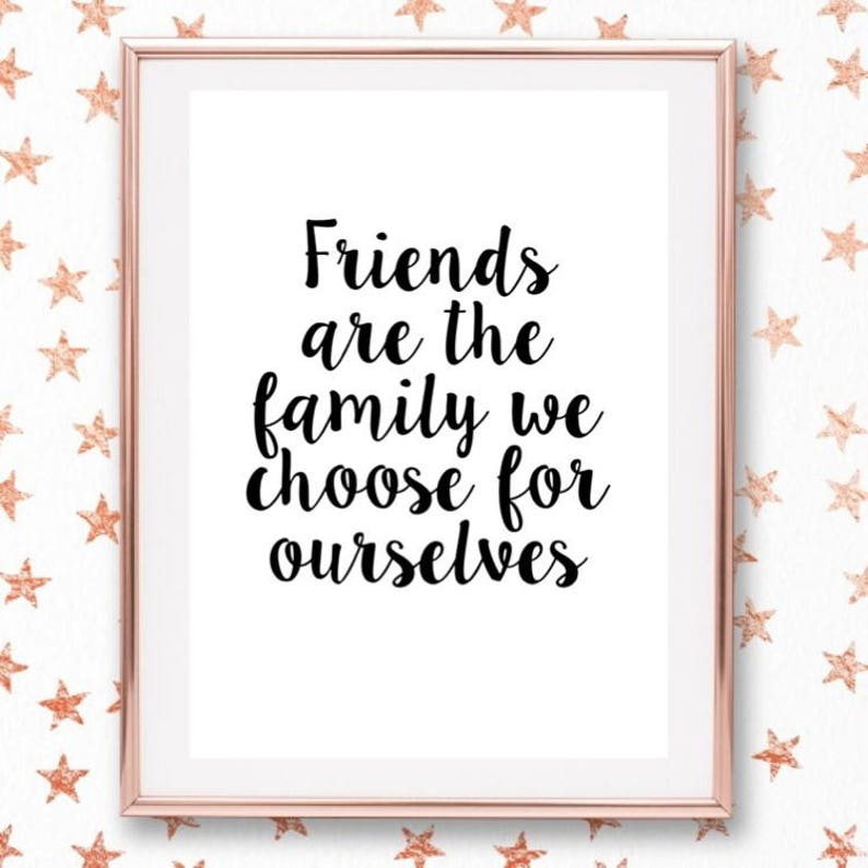 Friends Are The Family We Choose For Ourselves Quote Home Etsy