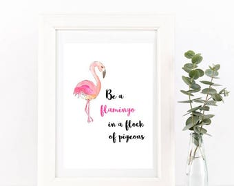 Be a Flamingo in a Flock of Pigeons Quote/Home Print