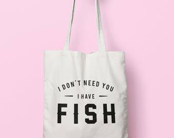 I Don't Need You I Have Fish Tote Bag Long Handles TB00611