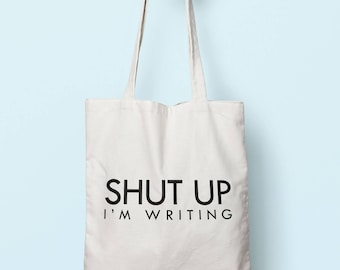 Shut Up I'm Writing Tote Bag Long Handles TB1124