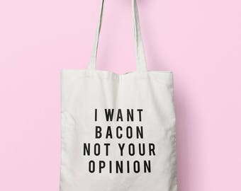 I Want Bacon Not Your Opinion Tote Bag Long Handles TB1979