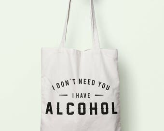 I Don't Need You I Have Alcohol Tote Bag Long Handles TB00589