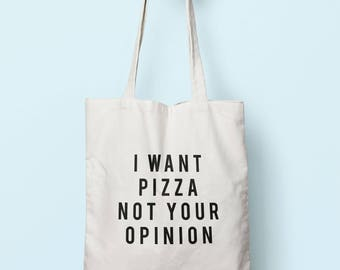 I Want Pizza Not Your Opinion Tote Bag Long Handles TB1976