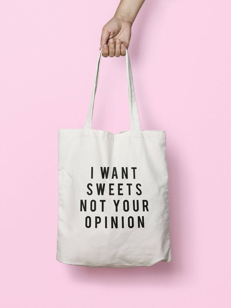 73654b6e0b13 I Want Sweets Not Your Opinion Tote Bag Long Handles TB1975
