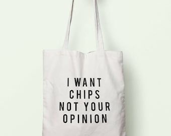 I Want Chips Not Your Opinion Tote Bag Long Handles TB1977