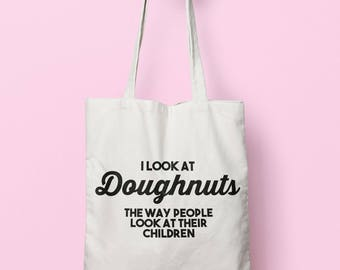 I Look At Doughnuts The Way People Look At Their Children Tote Bag Long Handles TB1181