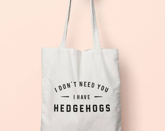 I Don't Need You I Have Hedgehogs Tote Bag Long Handles TB00614