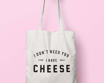 I Don't Need You I Have Cheese Tote Bag Long Handles TB00599