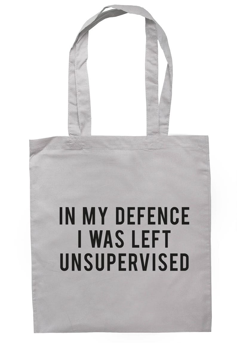 In My Defence I Was Left Unsupervised Tote Bag Long Handles TB2005