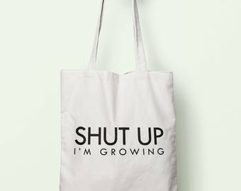 Shut Up I'm Growing Tote Bag Long Handles TB1129