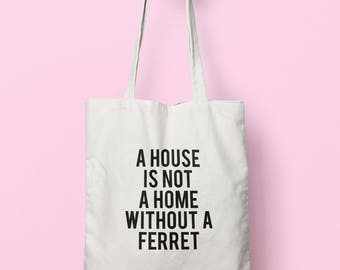 A House Is Not A Home Without A Ferret Tote Bag Long Handles TB1660
