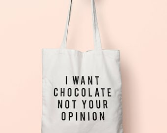 I Want Chocolate Not Your Opinion Tote Bag Long Handles TB1978