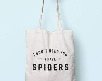 I Don't Need You I Have Spiders Tote Bag Long Handles TB00608