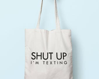 Shut Up I'm Texting Tote Bag Long Handles TB1120