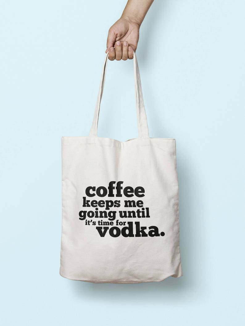 Coffee Keeps Me Going Until It/'s Time For Vodka Tote Bag Long Handles TB1692