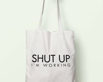 Shut Up I'm Working Tote Bag Long Handles TB1125