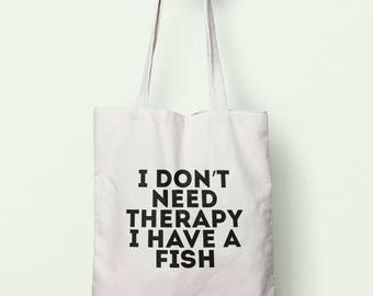 I Don't Need Therapy I Have A Fish Tote Bag Long Handles TB1423