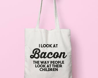 I Look At Bacon The Way People Look At Their Children Tote Bag Long Handles TB1177
