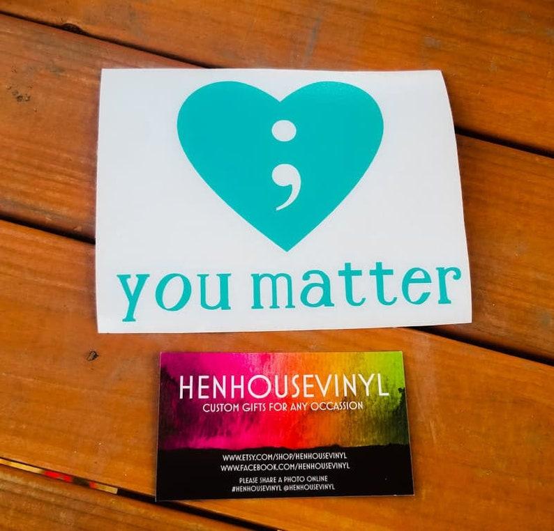 you matter decal suicide awareness decal semicolon suicide awareness henhousevinyldont give updaily reminder