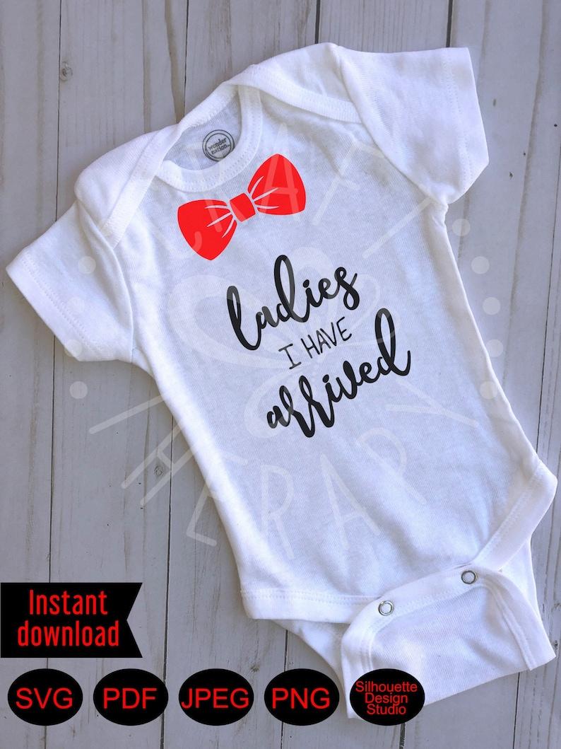 Ladies I have arrived svg file cute baby onesie digital | Etsy