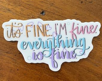 Everything is Fine Sticker | Gift for Best Friend or Girlfriend Sticker | Laptop, Hydroflask, Notepad Vinyl Decal