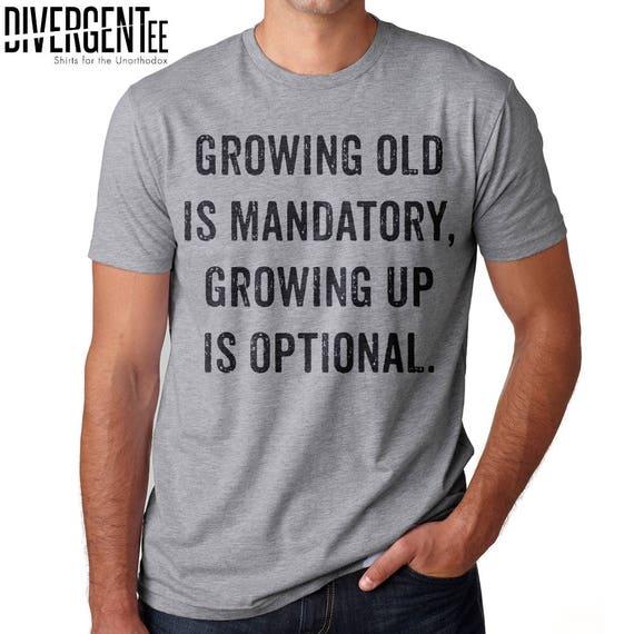Growing Up is Optional Mens Womens Unisex Sweatshirt Growing Old is Mandatory