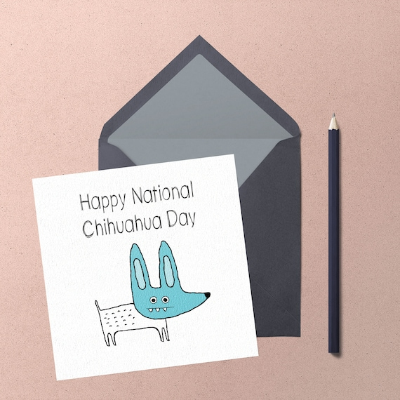 Celebrate National Chihuahua day (May 14th) Send a 'Happy Chihuahua' greeting card by Chihuahua Power