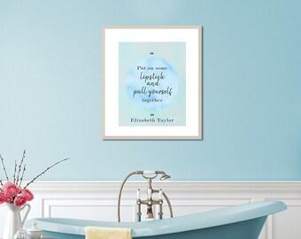 Girl Bathroom Wall Art, Elizabeth Taylor quote, Funny Bathroom Art, Blue Aqua Bathroom Art, Makeup Quotes, Makeup Prints, Aqua Bedroom Decor