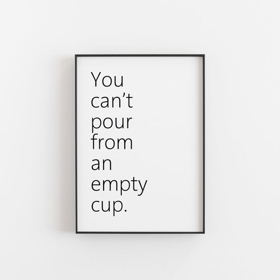 You Cant Pour From An Empty Cup Quote Home Decor Office Etsy