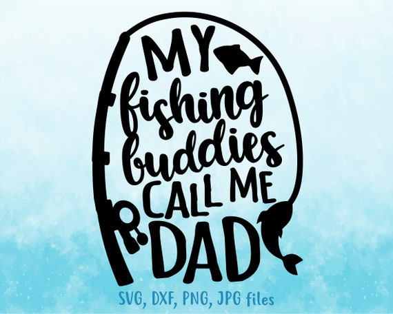 My Fishing Buddies Call Me Dad Svg Fathers Day Svg Family Etsy