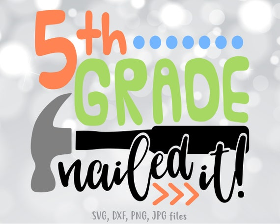 5th Grade Nailed It Svg Funny Boy Last Day Of School Svg End Etsy