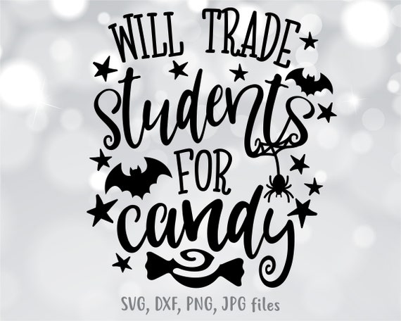 Will Trade Students For Candy Svg Teacher Halloween Svg Etsy