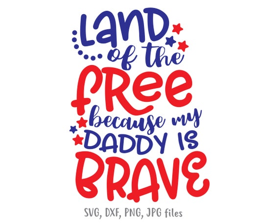 Land Of The Free Because My Daddy Is Brave Svg 4th Of July Etsy