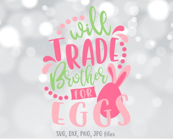 Will Trade Brother For Eggs Svg Girl Easter Svg Funny Sister Etsy
