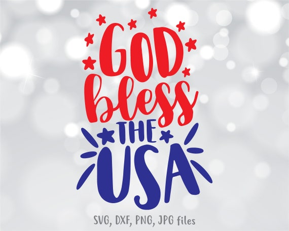 God Bless The Usa Svg Usa Svg 4th Of July Svg Independence Etsy