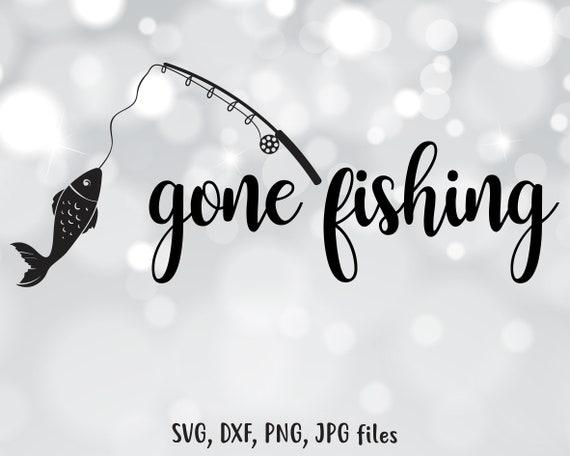 Download Gone Fishing Svg Fishing Dxf Fishing Cut File Fish Clip Etsy