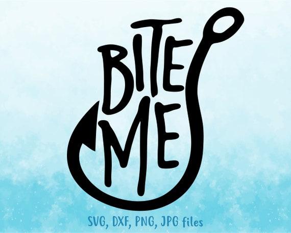 Download Bite Me Svg Fishing Svg Fisherman Svg Fishing Quote Svg Etsy