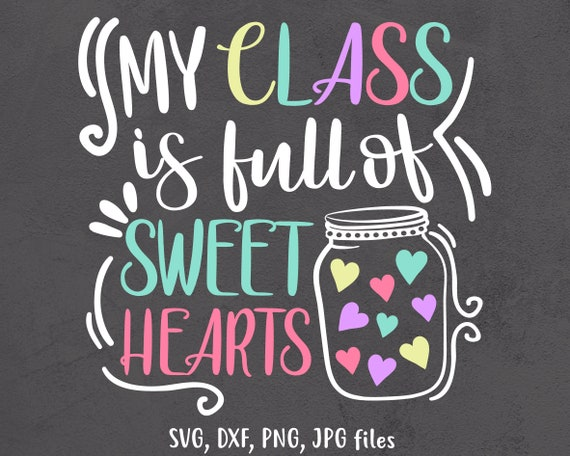 School Quote Valentine/'s Day SVG Teacher Saying School Cut File Love Svg Love Design Svg My Class Is Full Of Sweet Hearts SVG