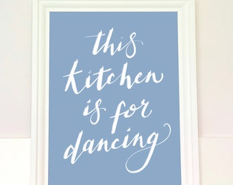 This kitchen is for dancing art print - handwritten home decor unframed print - new home or housewarming gift for her